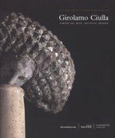 Girolamo Ciulla. Dimore del mito. Catalogo della mostra (Matera, 29 giugno-14 ottobre 2018). Ediz. italiana e inglese