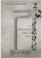 La teologia della vita - Campanozzi N. Michele