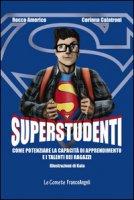 Superstudenti. Come potenziare la capacità di apprendimento e i talenti dei ragazzi - Americo Rocco, Calatroni Corinna