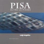 Pisa oltre la piazza. Ediz. italiana e inglese - Angelica Luigi