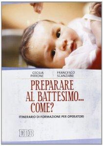 Copertina di 'Preparare al battesimo....come?'