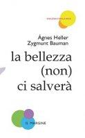 La bellezza (non) ci salverà - Bauman Zygmunt, Heller Agnes