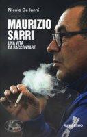 Maurizio Sarri. Una vita da raccontare - De Ianni Nicola