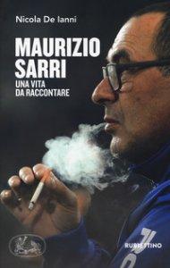 Copertina di 'Maurizio Sarri. Una vita da raccontare'