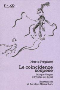 Copertina di 'Le coincidenze sospese. Enrique Vargas e il teatro dei sensi'