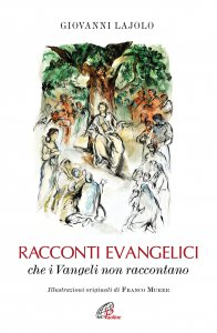 Copertina di 'Racconti evangelici che i Vangeli non raccontano. Ediz. illustrata'