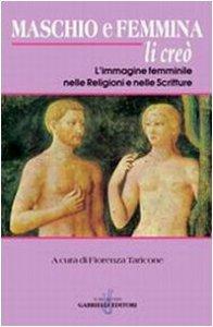 Copertina di 'Maschio e femmina li creò. L'immagine femminile nelle religioni e nelle scritture'