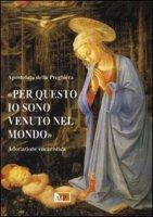 «Per questo io sono venuto nel mondo». Adorazione eucaristica di  su LibreriadelSanto.it