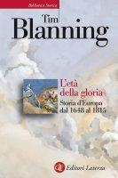 L'età della gloria - Tim Blanning