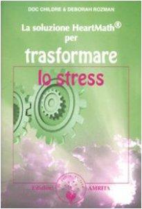 Copertina di 'La soluzione Heartmath® per trasformare lo stress'