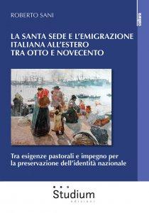 Copertina di 'La Santa sede e l'emigrazione italiana all'estero tra Ottocento e Novecento'