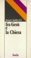Fra Gesù e la Chiesa - Guillet Jacques