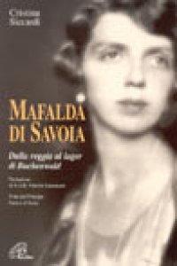 Copertina di 'Mafalda di Savoia. Dalla reggia al lager di Buchenwald'