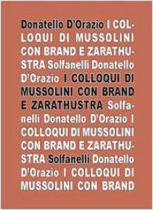Copertina di 'I colloqui di Mussolini con Brand e Zarathustra'