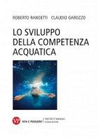 Sviluppo della competenza acquatica. (Lo) - Roberto Randetti, Claudio Garozzo