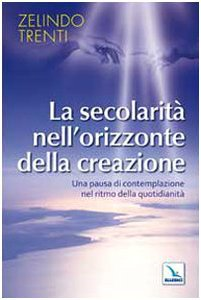 Copertina di 'La secolarità nell'orizzonte della creazione. Una pausa di contemplazione nel ritmo della quotidianità'