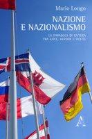 Nazione e nazionalismo. La parabola di un'idea tra Kant, Herder e Fichte - Longo Mario