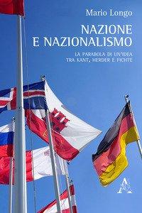 Copertina di 'Nazione e nazionalismo. La parabola di un'idea tra Kant, Herder e Fichte'