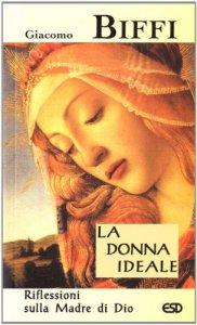 Copertina di 'La donna ideale. Riflessioni sulla madre di Dio'