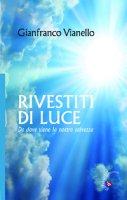 Rivestiti di luce - Vianello Gianfranco