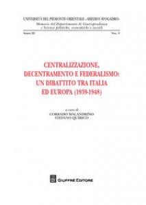 Copertina di 'Centralizzazione, decentramento e federalismo: un dibattito tra Italia ed Europa (1939-1948)'