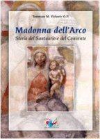 Madonna dell'Arco. Storia del Santuario e del Convento - Violante Tommaso