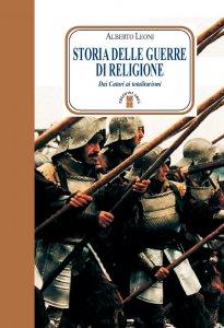 Copertina di 'Storia delle guerre di religione. Dai Catari ai Cristeros'