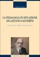 La pedagogia in situazione di Gaetano Salvemini - Salvatore Lucchese, Enricomaria Corbi