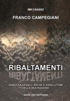 Ribaltamenti. Democrazia dell'arché e assolutismi della dea ragione - Campegiani Franco