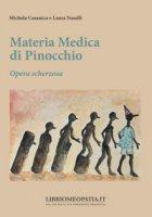 Materia medica di Pinocchio. Opera scherzosa - Casanica Michela, Naselli Laura