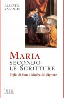 Maria secondo le Scritture - Alberto Valentini