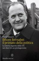 Ettore Bernabei. Il primato della politica - Piero Meucci