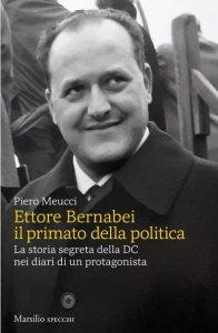 Copertina di 'Ettore Bernabei. Il primato della politica'