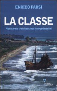 Copertina di 'La classe. Ripensare la crisi ripensando le organizzazioni'