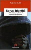 Senza identità. Riflessioni e ispirazioni contro l'individualismo - Gentile Massimo