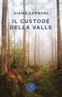 Il custode della valle - Zamboni Giano