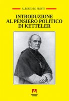 Introduzione al pensiero politico di Ketteler - Lo Presti Alberto