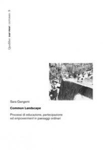 Copertina di 'Common landscape. Processi di educazione, partecipazione ed «empowerment» in paesaggi ordinari'