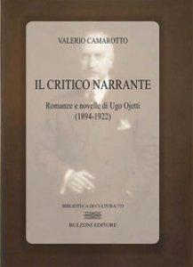 Copertina di 'Il critico narrante. Romanzi e novelle di Ugo Ojetti'
