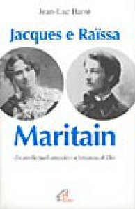 Copertina di 'Jacques e Raissa Maritain. I mendicanti del cielo'