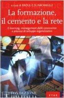 La formazione, il cemento e la rete. E-learning, management delle conoscenze e processi di sviluppo organizzativo - Nacamulli Raoul C.