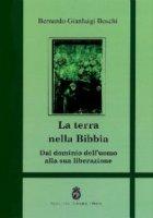 Terra nella Bibbia. Dal dominio dell'uomo alla sua liberazione (La) - Bernardo G. Boschi