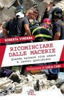 Ricominciare dalle macerie - Roberta Vinerba