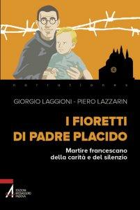 Copertina di 'I fioretti di padre Placido. Martire francescano della carità e del silenzio'