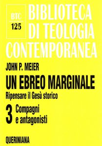 Copertina di 'Un ebreo marginale. Ripensare il Gesù storico [vol_3] / Compagni e antagonisti (BTC 125)'