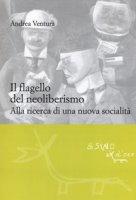 Il flagello del neoliberismo. Alla ricerca di una nuova socialità - Ventura Andrea