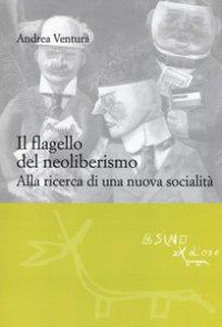 Copertina di 'Il flagello del neoliberismo. Alla ricerca di una nuova socialità'