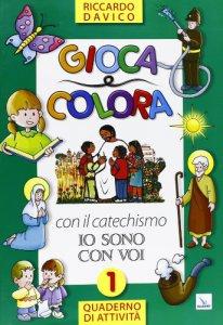 Copertina di 'Gioca e colora con il catechismo «Io sono con voi». Quaderno di attività (vol.1)'