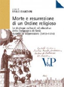 Copertina di 'Morte e resurrezione di un ordine religioso. Le strategie culturali ed educative della Compagnia di Gesù'