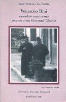 Venanzio Bini. Sacerdote mantovano accanto a San Giovanni Calabria - Bettoni Dante, Bozzini Ida